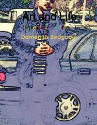 Art and Life (Special Edition) by Dametrius Bedgood