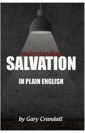 Understanding Salvation in Plain English by Gary Crandall