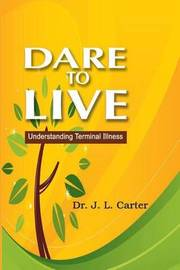 Dare to Live by Dr J L Carter