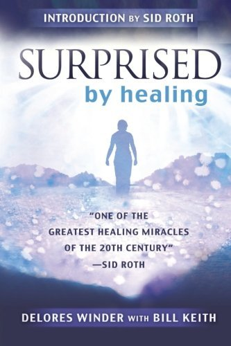 Sorprendida Por La Sanidad / Surprised by Healing: One of the Greatest Healing Miracles of the Twentieth Century Sid Roth by Bill Keith