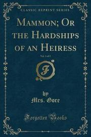 Mammon; Or the Hardships of an Heiress, Vol. 1 of 2 (Classic Reprint) by Mrs Gore image