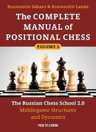 The Complete Manual of Positional Chess by Konstantin Sakaev