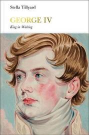 George IV (Penguin Monarchs) by Stella Tillyard