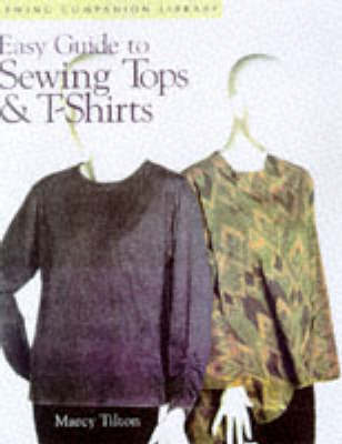Easy Guide to Sewing Tops and T-shirts by Marcy Tilton