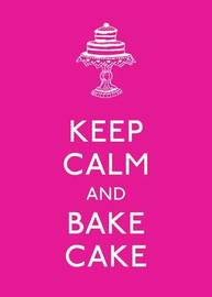 Keep Calm and Bake Cake by Andrews McMeel Publishing