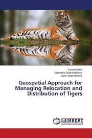 Geospatial Approach for Managing Relocation and Distribution of Tigers by Sinha Suman