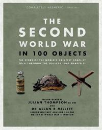The Second World War in 100 Objects by Julian Thompson