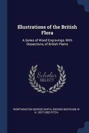 Illustrations of the British Flora by Worthington George Smith