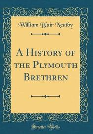A History of the Plymouth Brethren (Classic Reprint) by William Blair Neatby