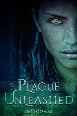 Plague Unleashed by D C Gomez