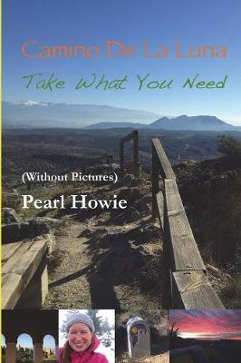 Camino de la Luna - Take What You Need (Without Pictures) by Pearl Howie