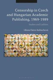 Censorship in Czech and Hungarian Academic Publishing, 1969-1989 by Libora Oates-Indruchova