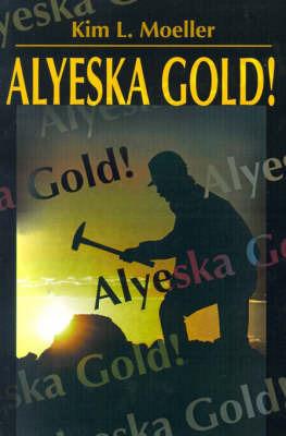 Alyeska Gold! by Kim L. Moeller