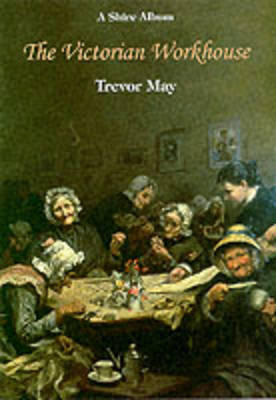 The Victorian Workhouse by Trevor May