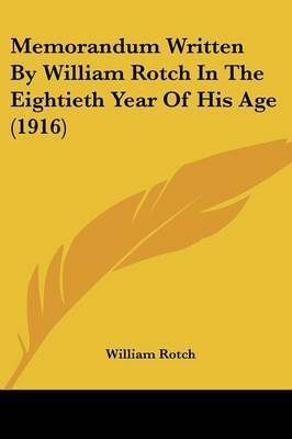 Memorandum Written by William Rotch in the Eightieth Year of His Age (1916) by William Rotch