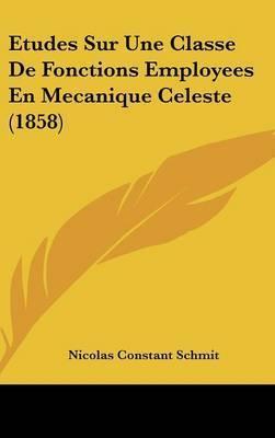 Etudes Sur Une Classe de Fonctions Employees En Mecanique Celeste (1858) by Nicolas Constant Schmit