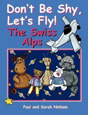 Don't Be Shy, Let's Fly! The Swiss Alps by Paul Ninham