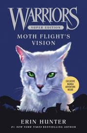 Warriors Super Edition: Moth Flight's Vision by Erin Hunter