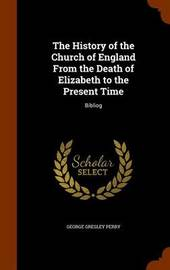 The History of the Church of England from the Death of Elizabeth to the Present Time by George Gresley Perry image