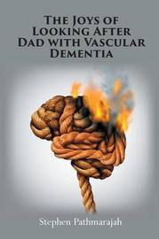The Joys of Looking After Dad with Vascular Dementia by Stephen Pathmarajah