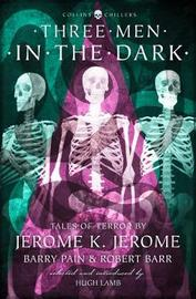 Three Men in the Dark by Jerome K Jerome