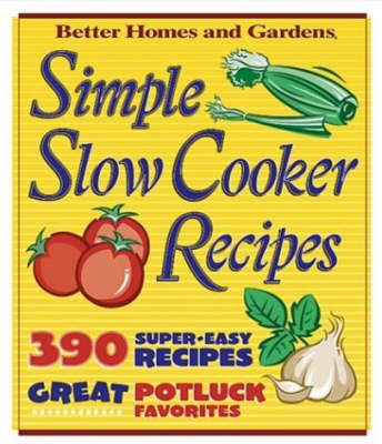 Simple Slow Cooker Recipes by Better Homes & Gardens