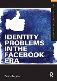 Identity Problems in the Facebook Era by Daniel Trottier