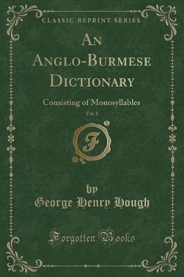 An Anglo-Burmese Dictionary, Vol. 1 by George Henry Hough