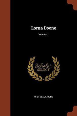 Lorna Doone; Volume 1 by R.D. Blackmore