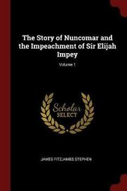 The Story of Nuncomar and the Impeachment of Sir Elijah Impey; Volume 1 by James Fitzjames Stephen image