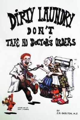 Dirty Laundry Don't Take No Doctor's Orders by C B Skelton