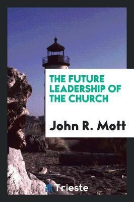 The Future Leadership of the Church by John R Mott image