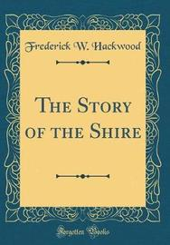 The Story of the Shire (Classic Reprint) by Frederick W Hackwood image