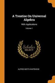 A Treatise on Universal Algebra by Alfred North Whitehead