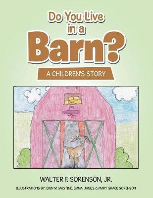 Do You Live in a Barn? by Walter F Sorenson