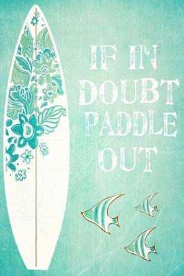 If In Doubt Paddle Out by Surfgang Publications