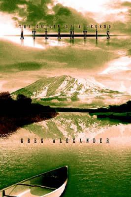 Atlantis: The Origin of a Legend by Greg Alexander