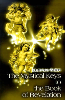 The Mystical Keys to the Book of Revelation by Laura Lee Galan