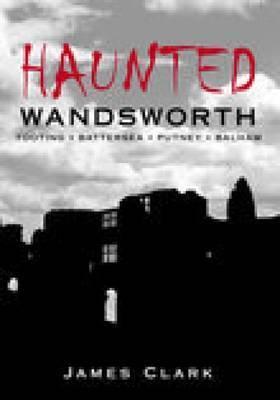 Haunted Wandsworth by James Clark
