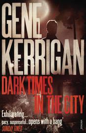 Dark Times in the City by Gene Kerrigan image
