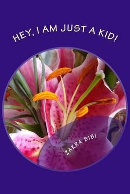 Hey, I Am Just a Kid! by Mrs Zakra Bibi