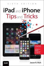 iPad and iPhone Tips and Tricks by Jason R Rich