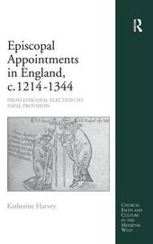 Episcopal Appointments in England, c. 1214-1344 by Katherine Harvey