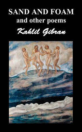 Sand and Foam and Other Poems by Khalil Gibran