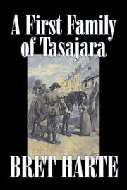A First Family of Tasajara by Bret Harte, Fiction, Literary, Westerns, Historical by Bret Harte image