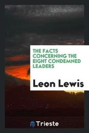 The Facts Concerning the Eight Condemned Leaders by Leon Lewis image
