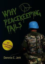 Why Peacekeeping Fails by Dennis C Jett