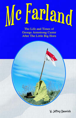 McFarland: The Life and Times of George Armstrong Custer After the Little Big Horn by W., Jeffrey Dasovich image