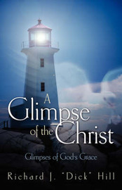 A Glimpse of the Christ by Richard J Hill, Dr image