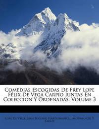 Comedias Escogidas de Frey Lope Flix de Vega Carpio Juntas En Coleccion y Ordenadas, Volume 3 by Antonio Gil y Zrate
